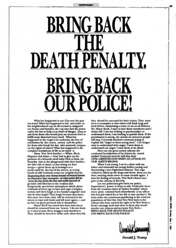 Donald Trump's 1989 Ad.  Trump has since stated that they shouldn't have received the death penalty because the lady didn't die.