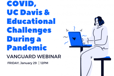 Vanguard Webinar: COVID, UC Davis & Educational Challenges During a Pandemic (Video)